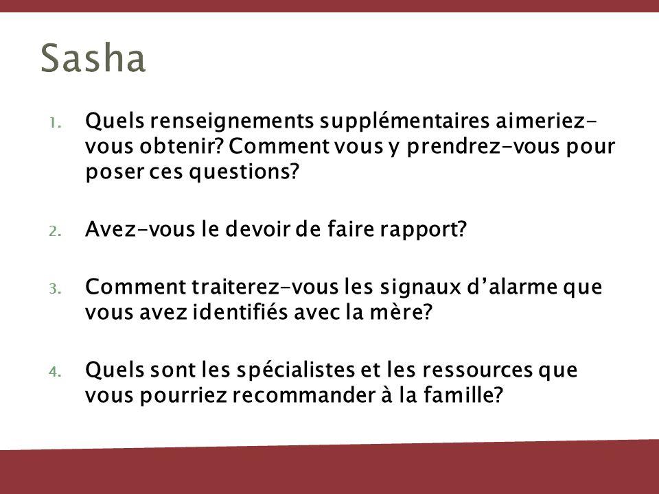 Sasha Quels renseignements supplémentaires aimeriez- vous obtenir Comment vous y prendrez-vous pour poser ces questions