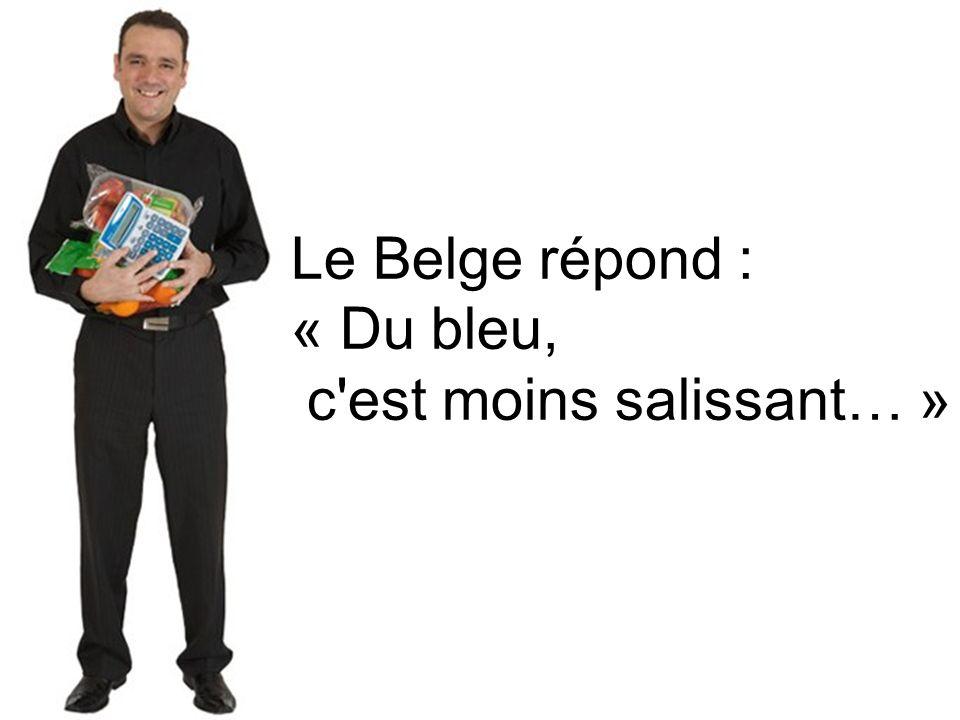 Le Belge répond : « Du bleu,