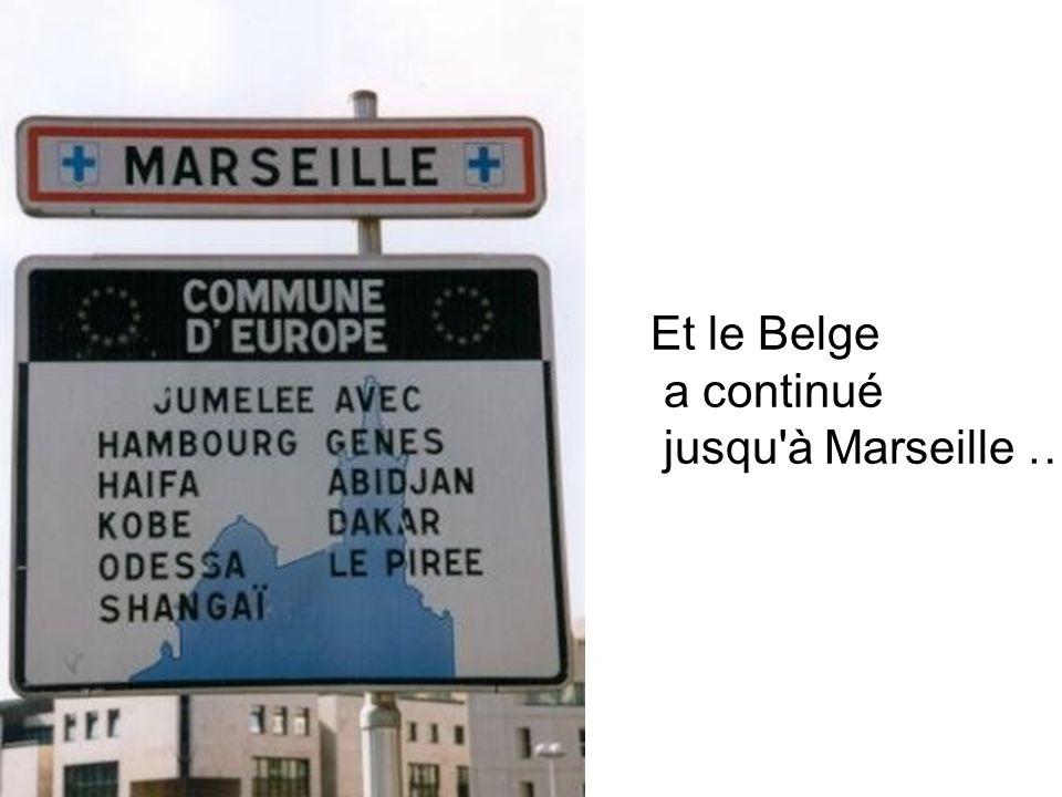 Et le Belge a continué jusqu à Marseille …