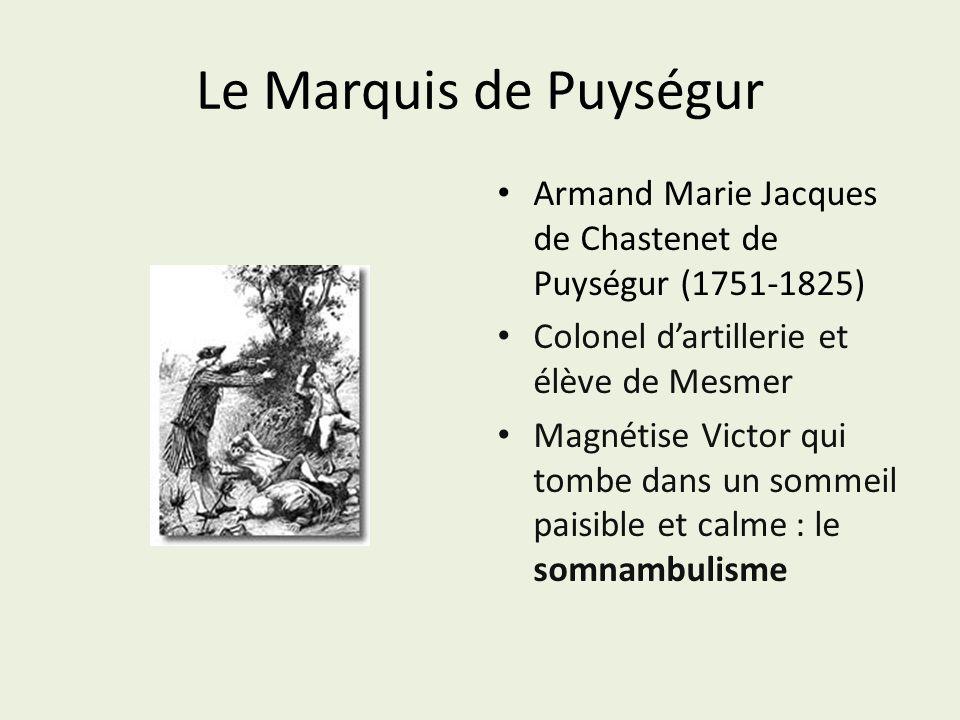 Le Marquis de Puységur Armand Marie Jacques de Chastenet de Puységur (1751-1825) Colonel d'artillerie et élève de Mesmer.