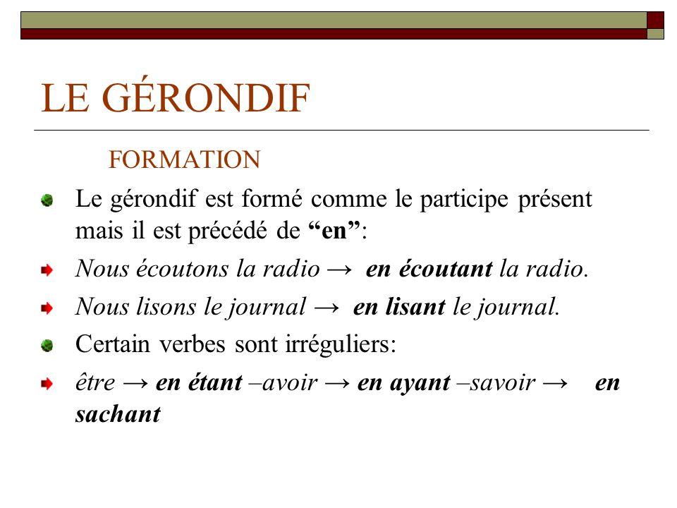 LE GÉRONDIF FORMATION. Le gérondif est formé comme le participe présent mais il est précédé de en :