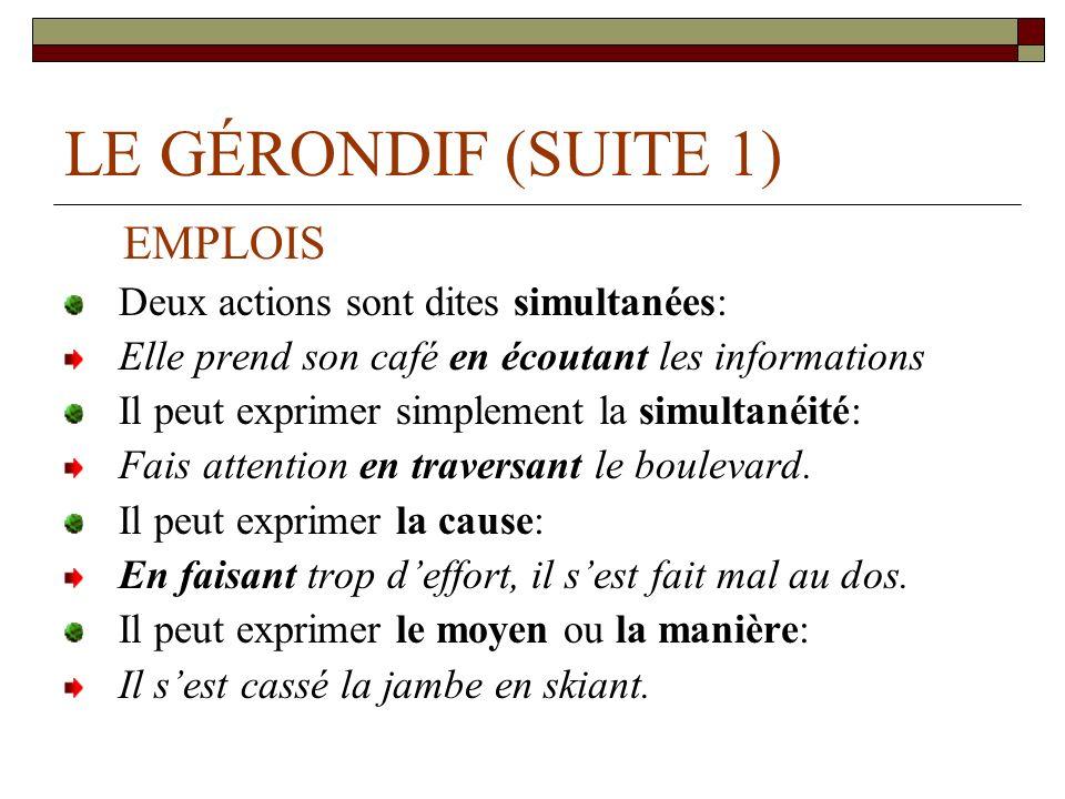 LE GÉRONDIF (SUITE 1) EMPLOIS Deux actions sont dites simultanées: