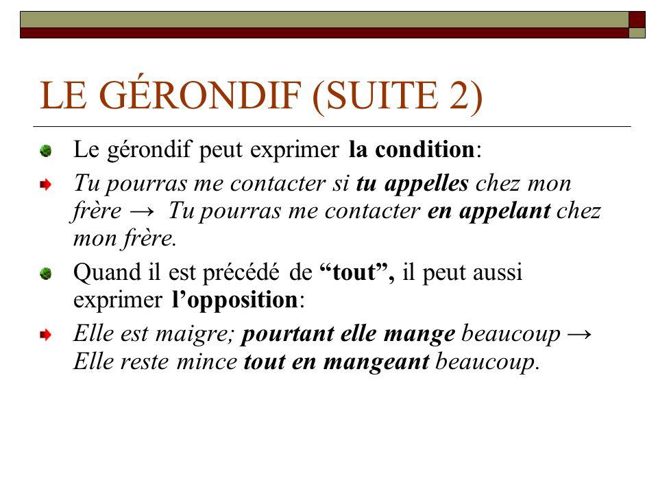 LE GÉRONDIF (SUITE 2) Le gérondif peut exprimer la condition: