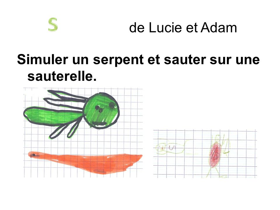 S de Lucie et Adam Simuler un serpent et sauter sur une sauterelle.