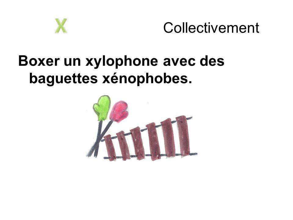 X Collectivement Boxer un xylophone avec des baguettes xénophobes.