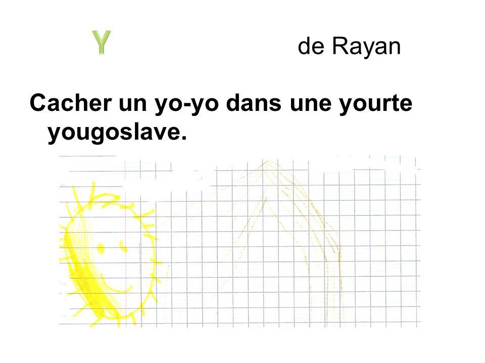 Y de Rayan Cacher un yo-yo dans une yourte yougoslave.