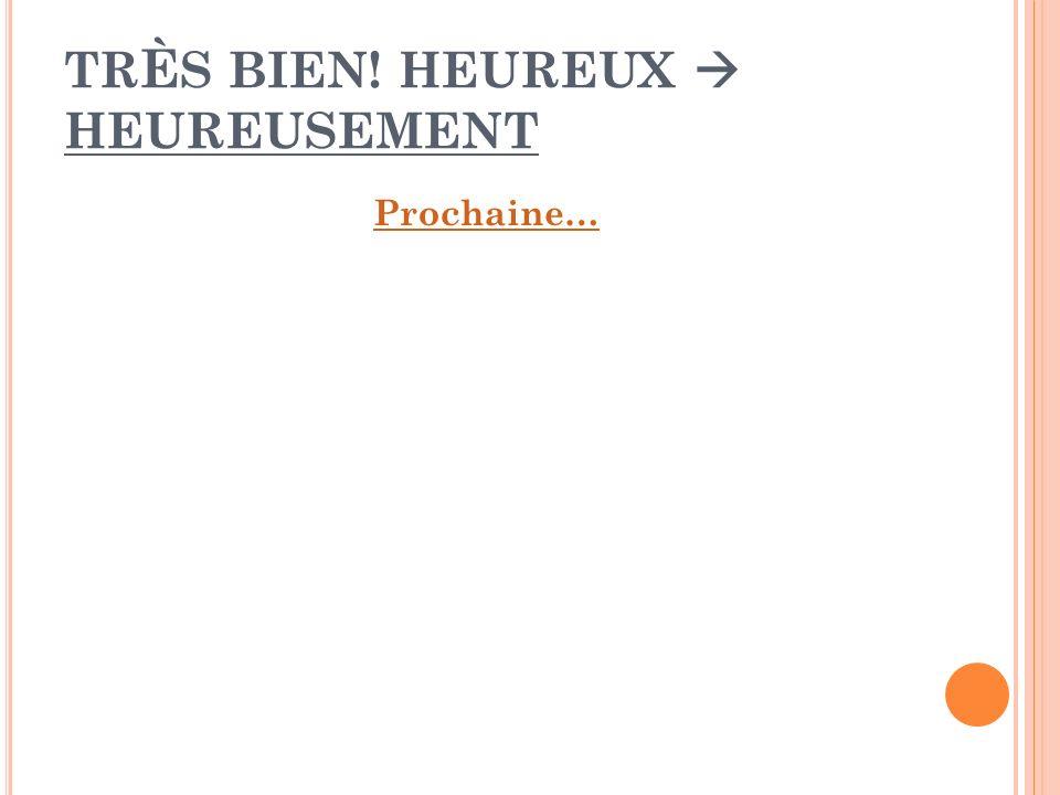 TRÈS BIEN! HEUREUX  HEUREUSEMENT