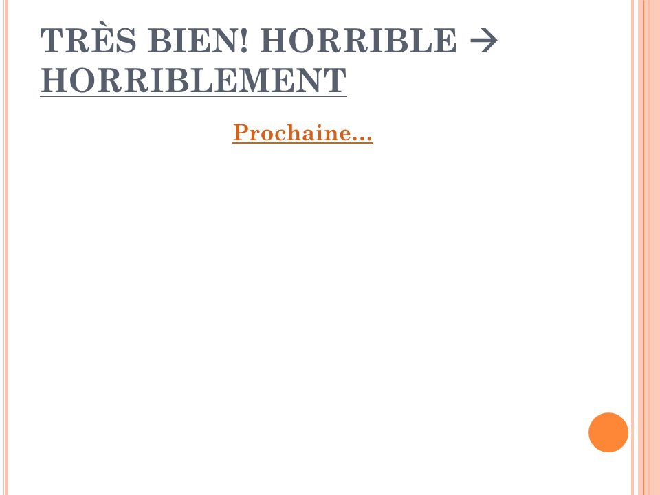 TRÈS BIEN! HORRIBLE  HORRIBLEMENT