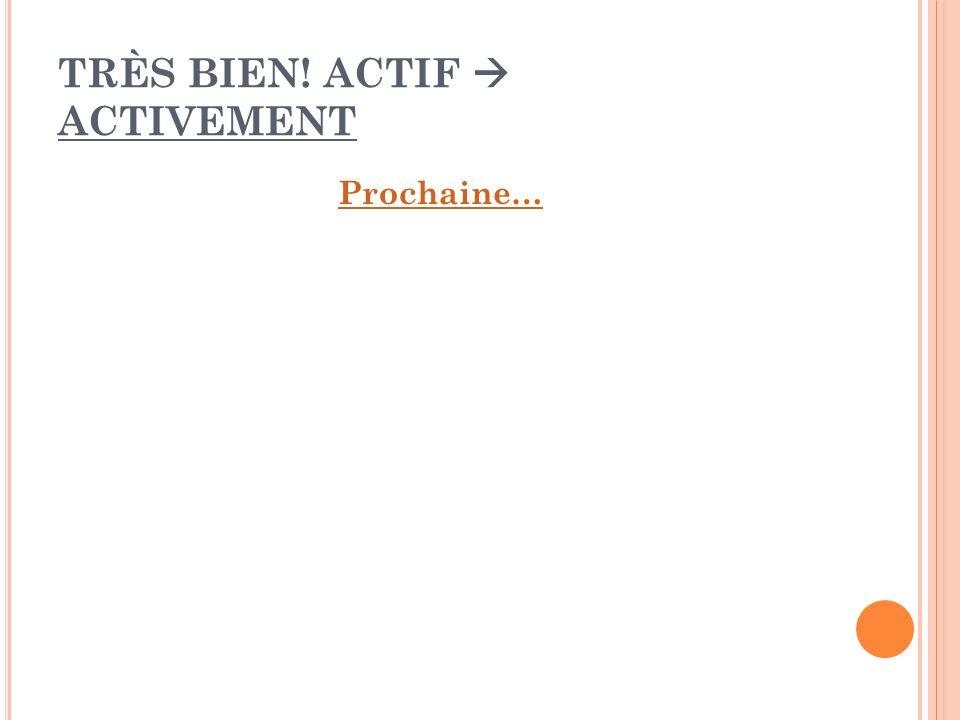 TRÈS BIEN! ACTIF  ACTIVEMENT