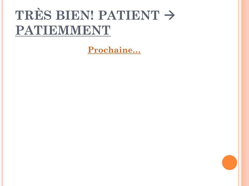 TRÈS BIEN! PATIENT  PATIEMMENT