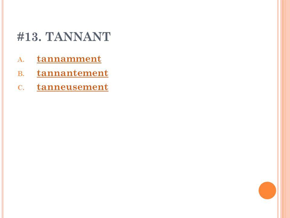 #13. TANNANT tannamment tannantement tanneusement
