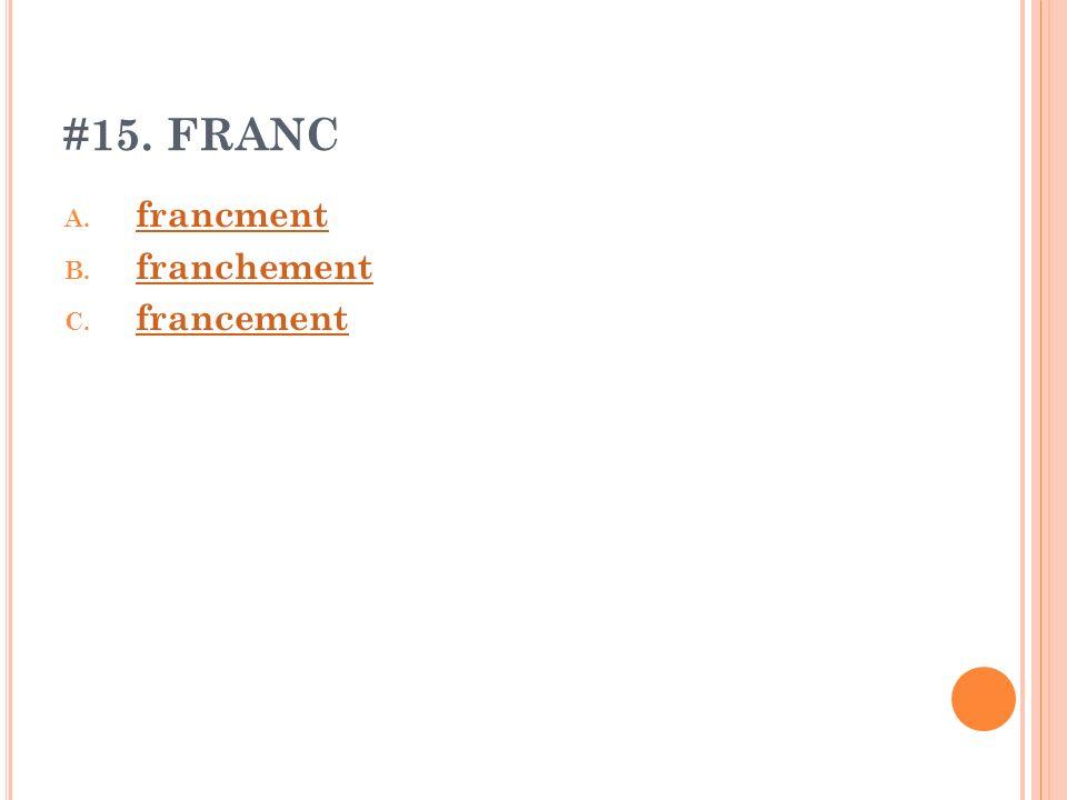 #15. FRANC francment franchement francement