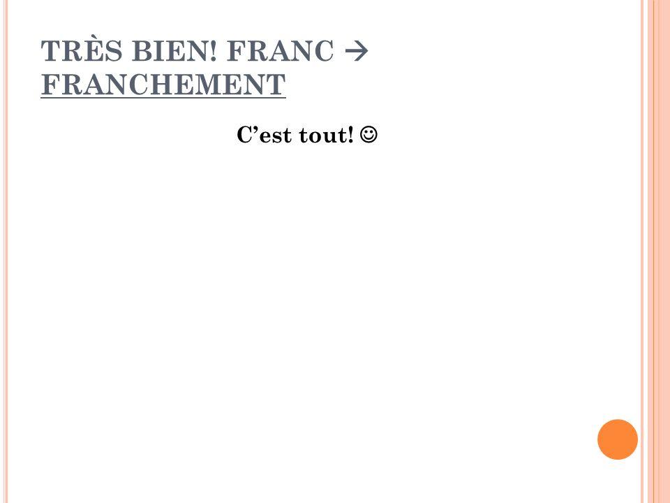TRÈS BIEN! FRANC  FRANCHEMENT