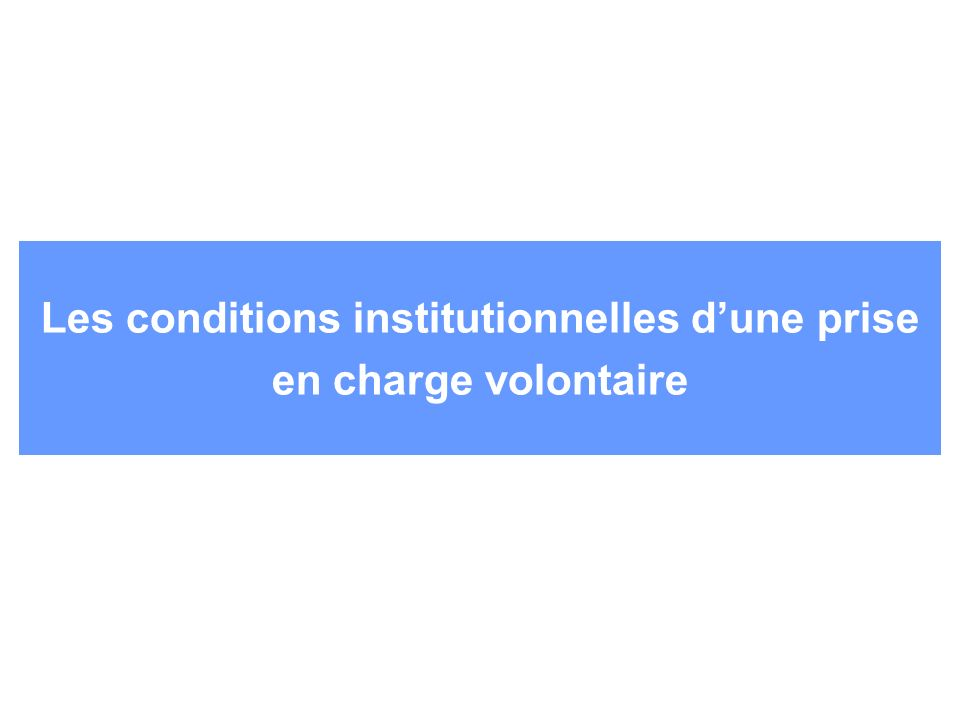 Les conditions institutionnelles d'une prise en charge volontaire