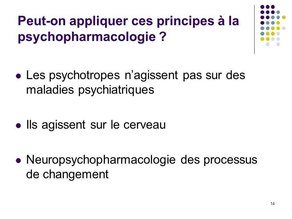 Peut-on appliquer ces principes à la psychopharmacologie