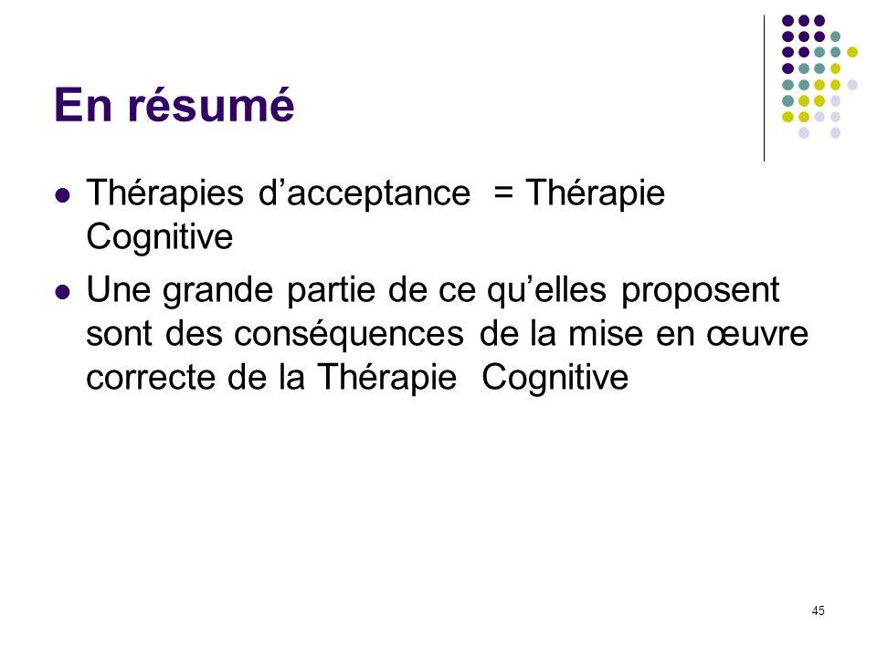 En résumé Thérapies d'acceptance = Thérapie Cognitive