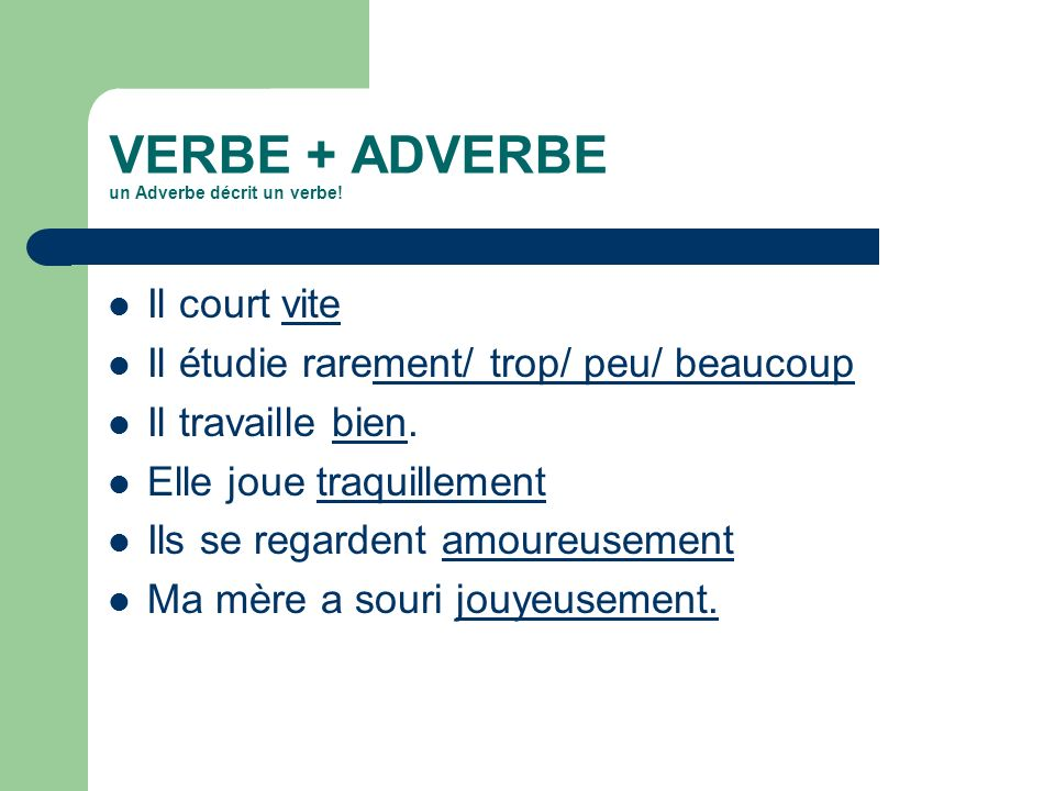 VERBE + ADVERBE un Adverbe décrit un verbe!