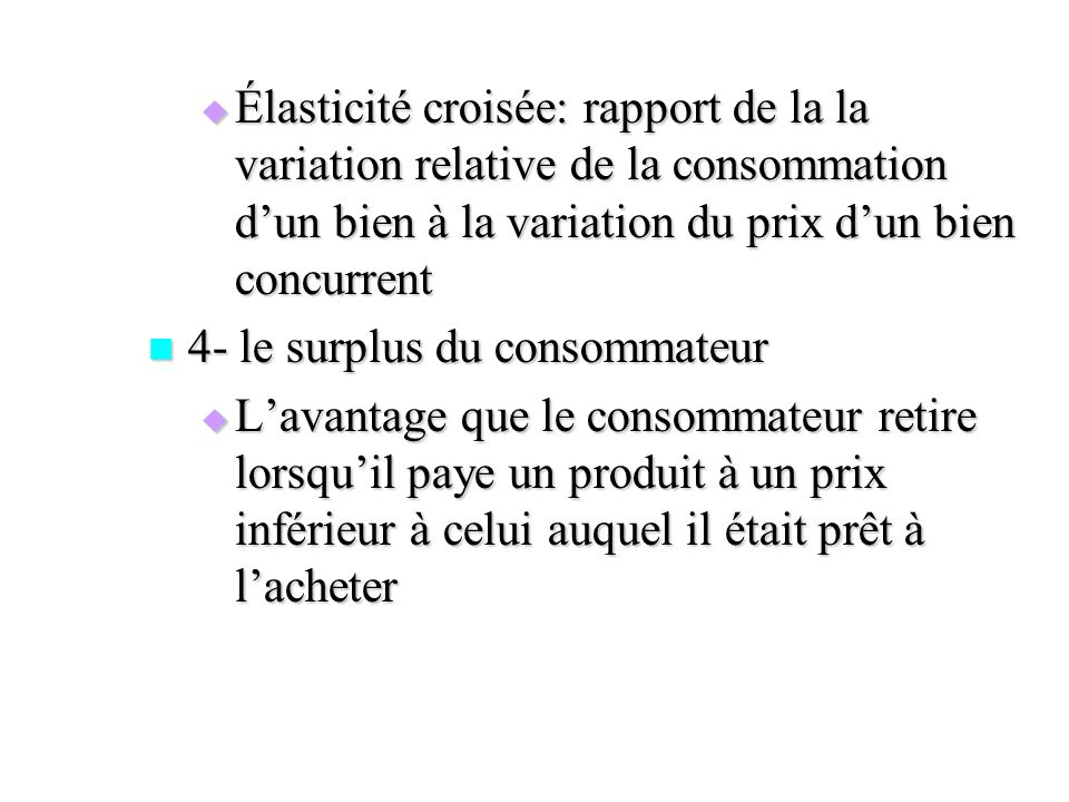 Élasticité croisée: rapport de la la variation relative de la consommation d'un bien à la variation du prix d'un bien concurrent