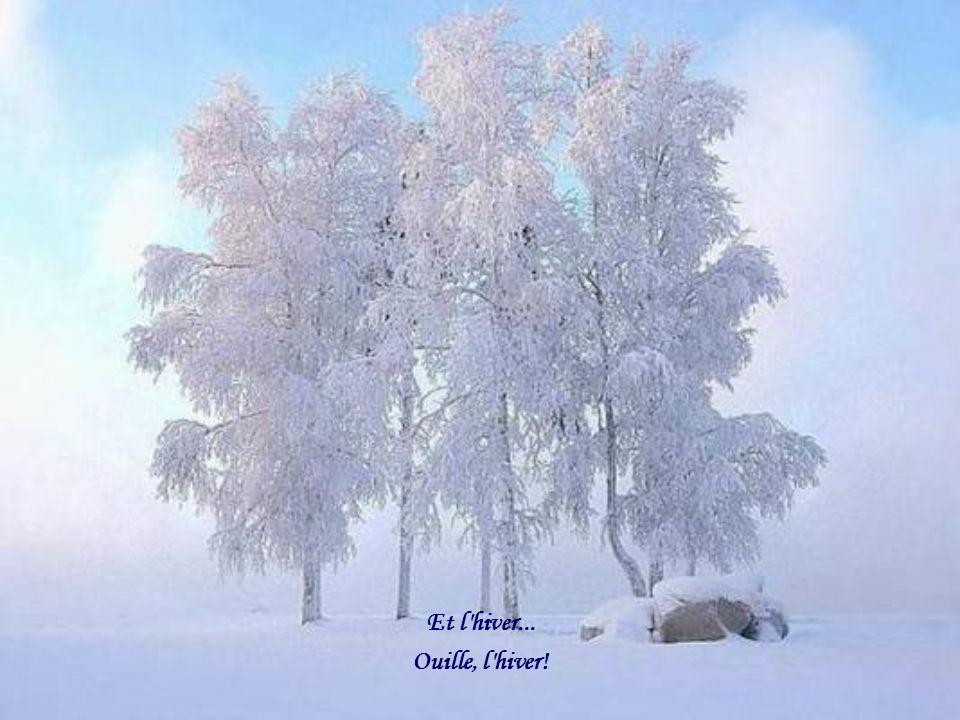 Et l hiver... Ouille, l hiver!