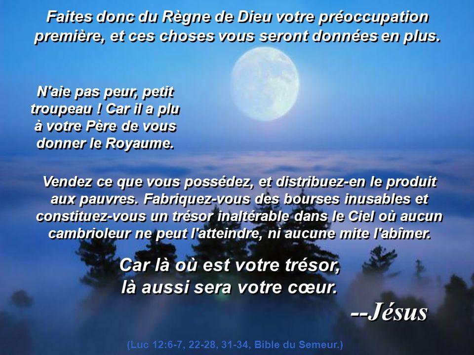 --Jésus Car là où est votre trésor, là aussi sera votre cœur.