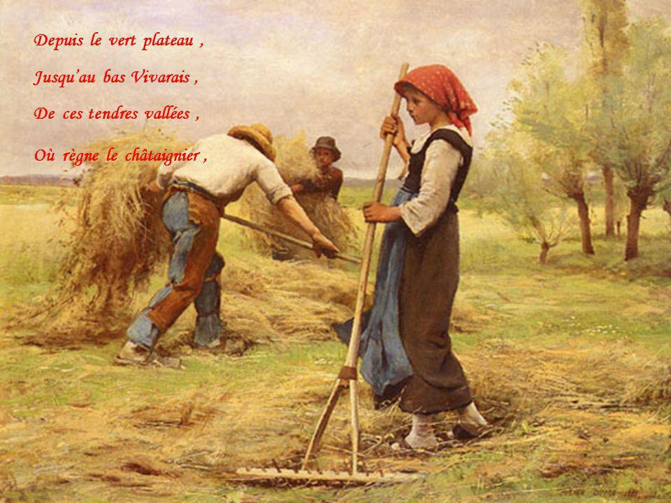 Depuis le vert plateau , Jusqu'au bas Vivarais , De ces tendres vallées , Où règne le châtaignier ,