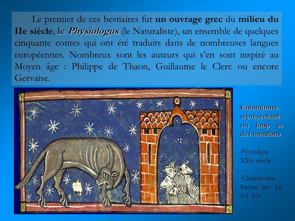Le premier de ces bestiaires fut un ouvrage grec du milieu du IIe siècle, le Physiologus (le Naturaliste), un ensemble de quelques cinquante contes qui ont été traduits dans de nombreuses langues européennes. Nombreux sont les auteurs qui s'en sont inspiré au Moyen âge : Philippe de Thaon, Guillaume le Clerc ou encore Gervaise.