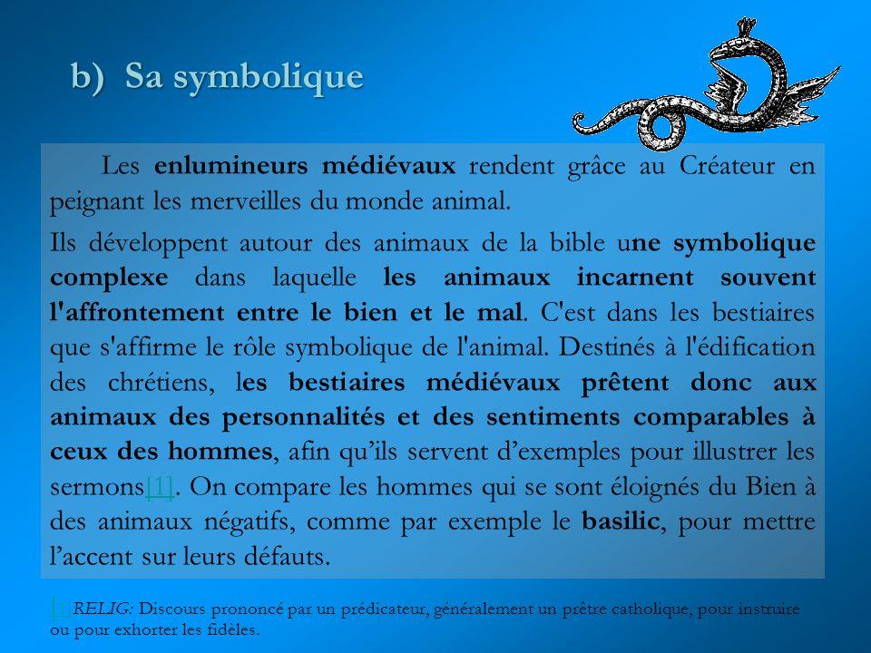 b) Sa symbolique Les enlumineurs médiévaux rendent grâce au Créateur en peignant les merveilles du monde animal.