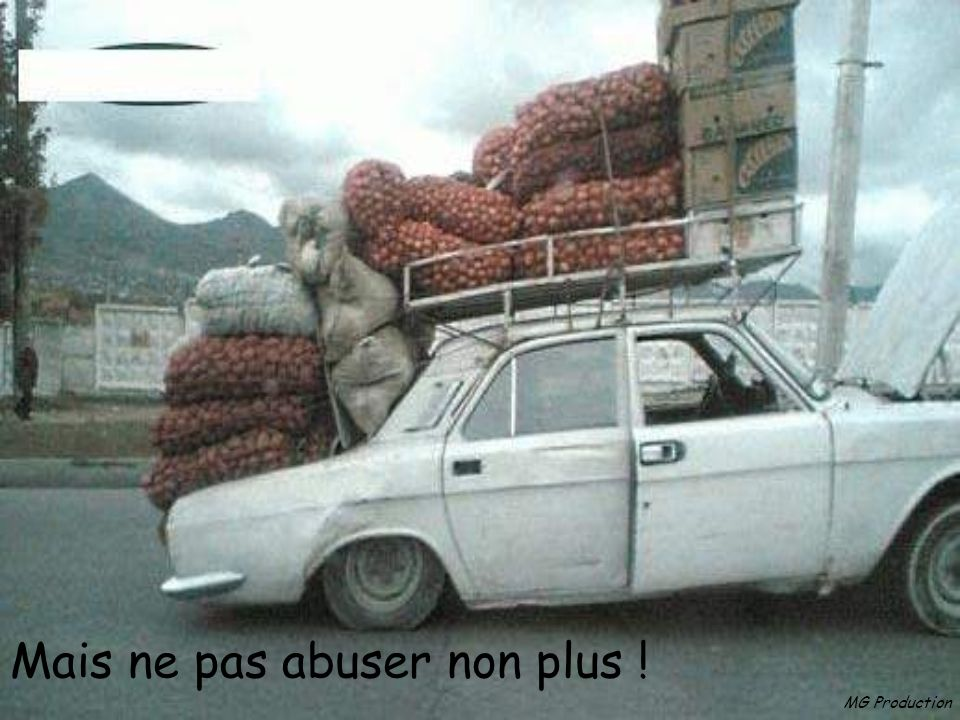 Mais ne pas abuser non plus !