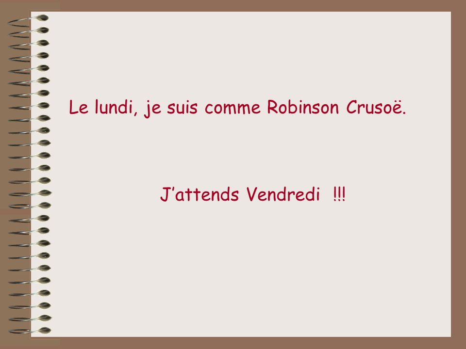 Le lundi, je suis comme Robinson Crusoë.