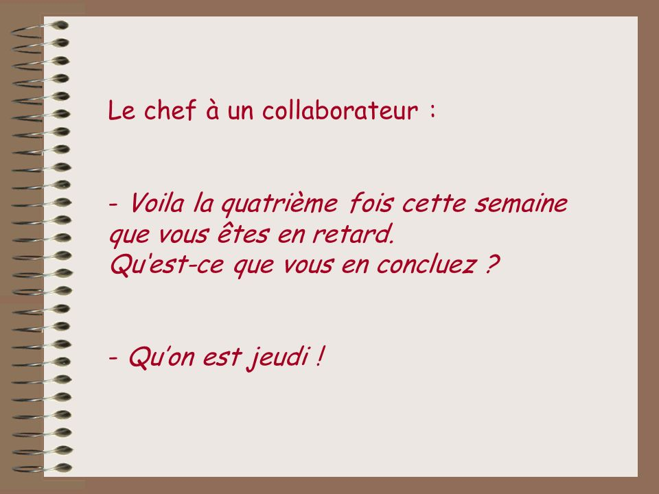 Le chef à un collaborateur :