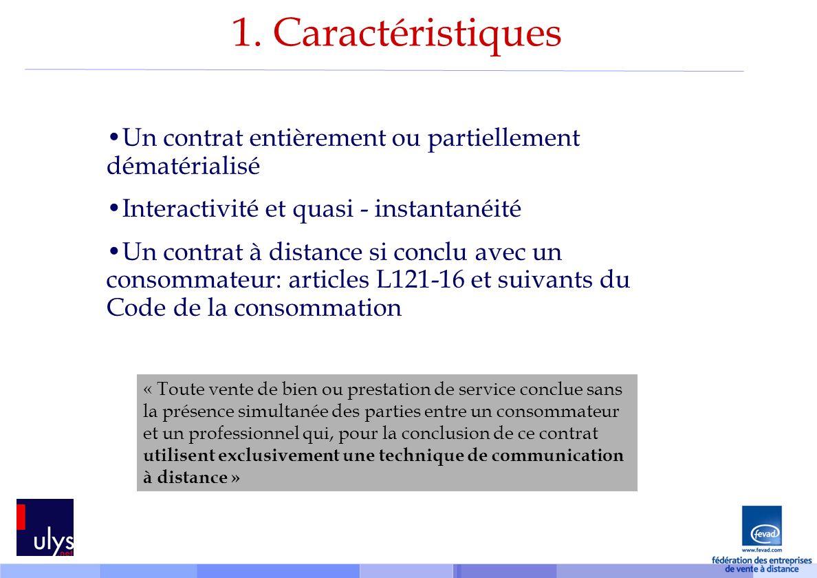 1. Caractéristiques Un contrat entièrement ou partiellement dématérialisé. Interactivité et quasi - instantanéité.