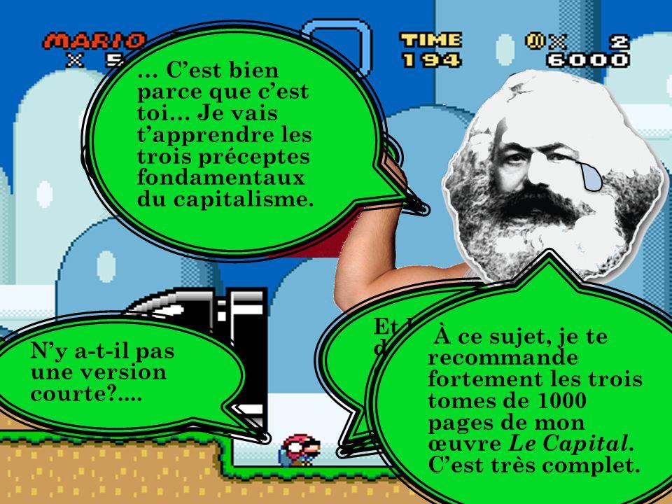 … C'est bien parce que c'est toi… Je vais t'apprendre les trois préceptes fondamentaux du capitalisme.