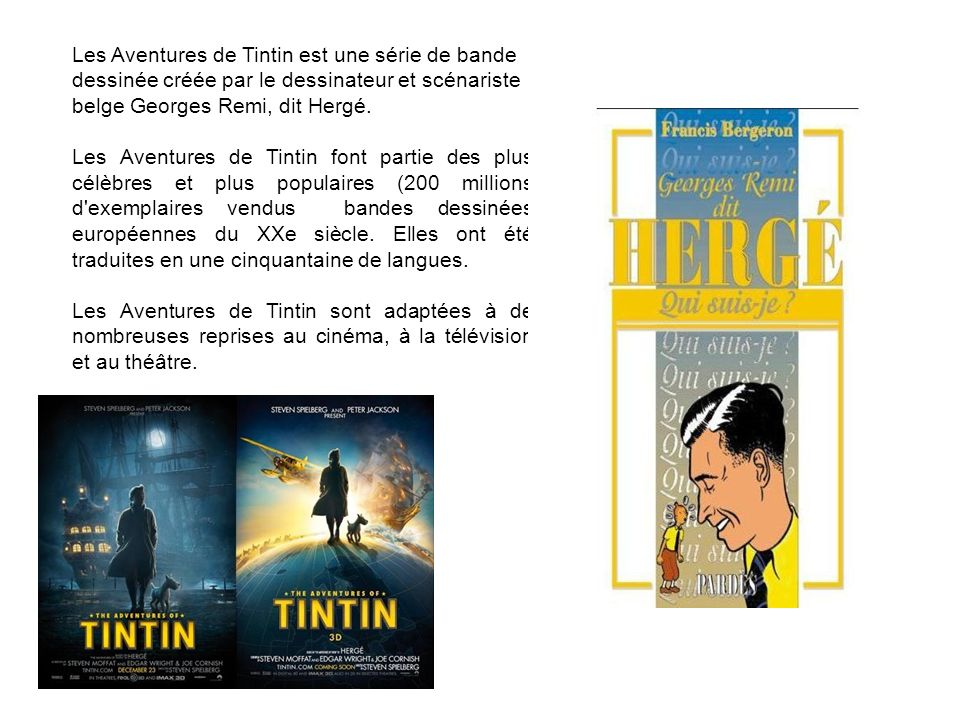 Les Aventures de Tintin est une série de bande dessinée créée par le dessinateur et scénariste belge Georges Remi, dit Hergé.
