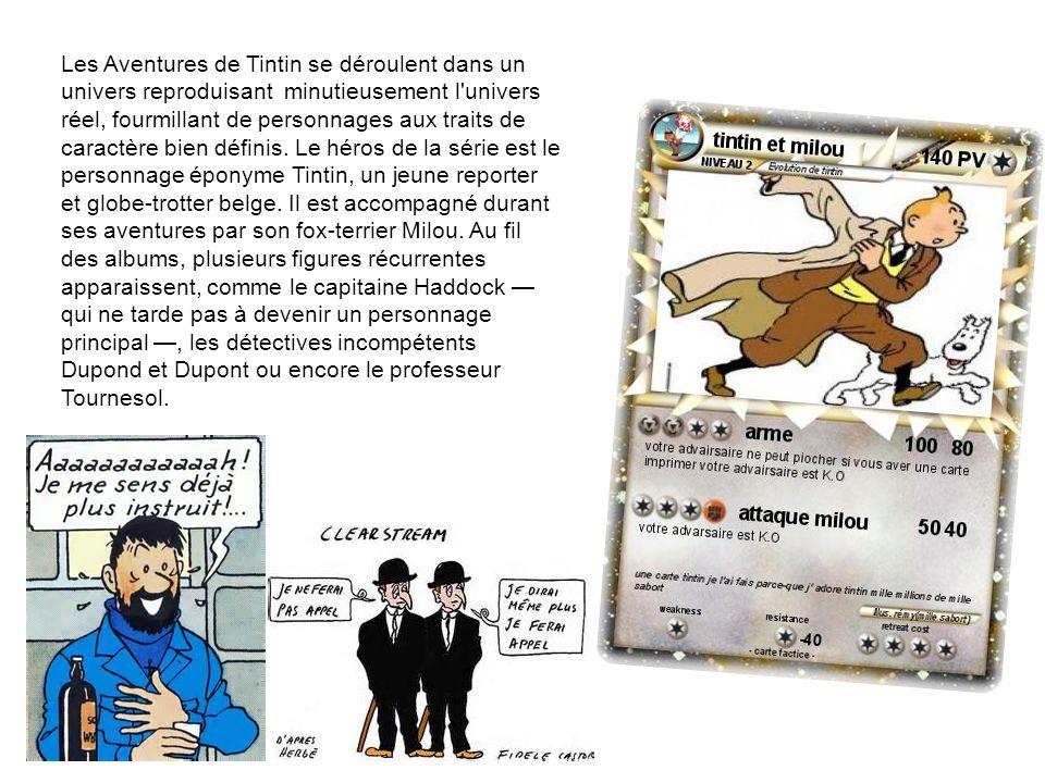 Les Aventures de Tintin se déroulent dans un univers reproduisant minutieusement l univers réel, fourmillant de personnages aux traits de caractère bien définis.