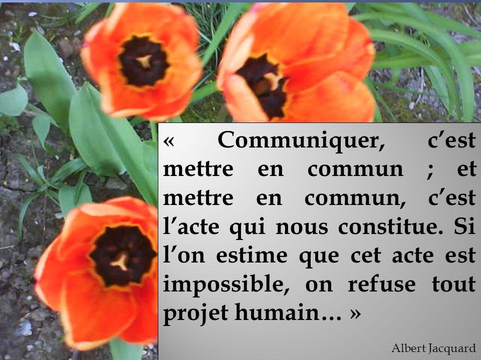« Communiquer, c'est mettre en commun ; et mettre en commun, c'est l'acte qui nous constitue. Si l'on estime que cet acte est impossible, on refuse tout projet humain… »