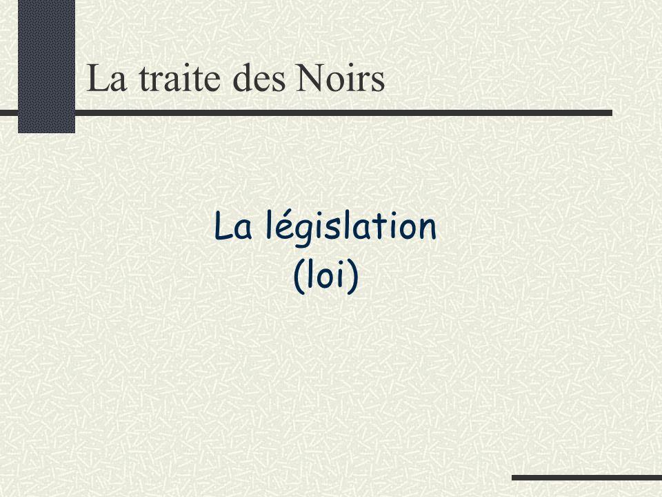 La traite des Noirs La législation (loi)
