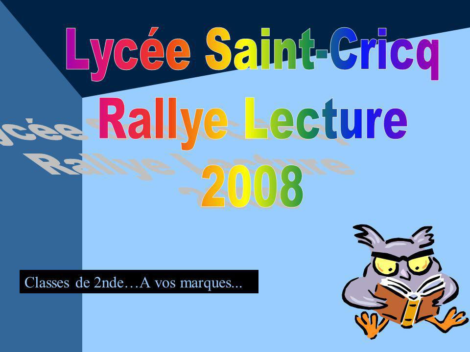 Lycée Saint-Cricq Rallye Lecture 2008 Classes de 2nde…A vos marques...