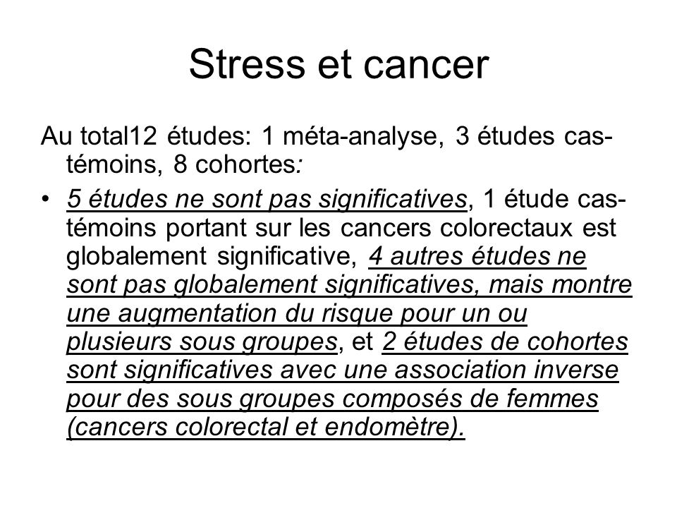 Stress et cancer Au total12 études: 1 méta-analyse, 3 études cas-témoins, 8 cohortes: