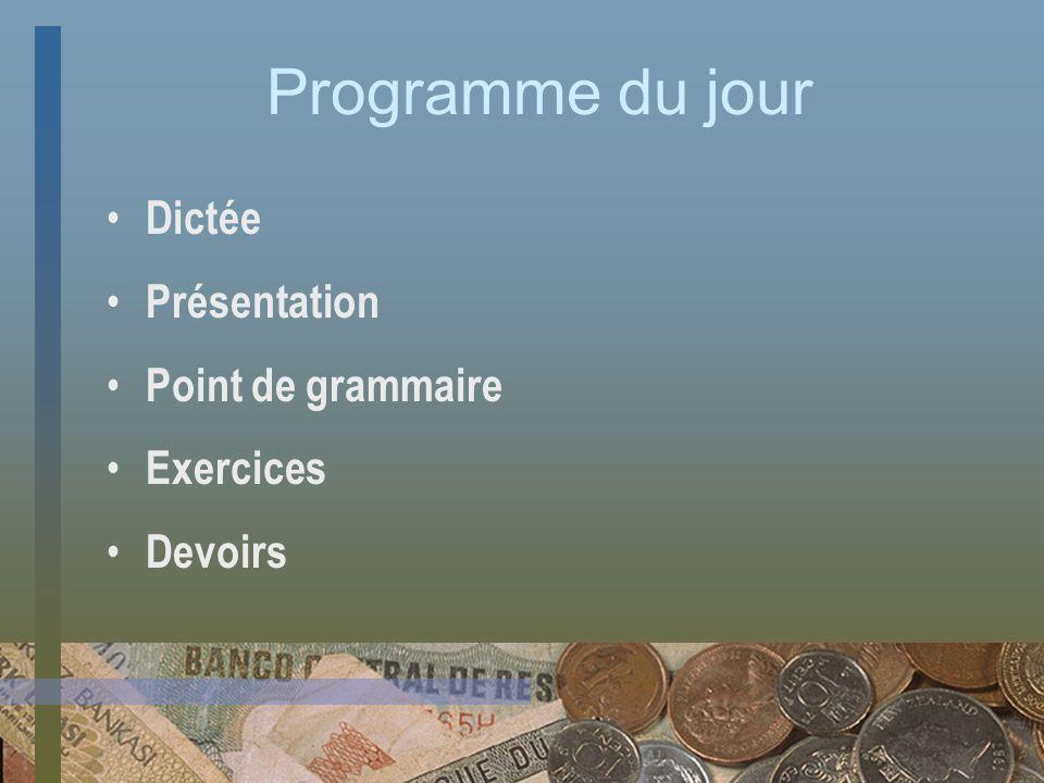Programme du jour Dictée Présentation Point de grammaire Exercices