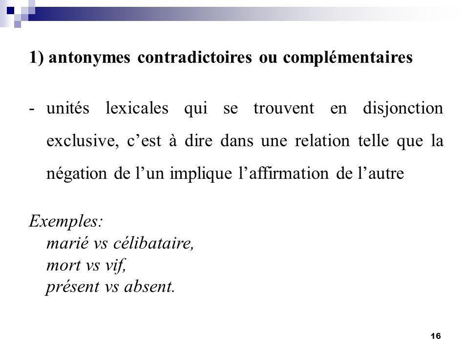 1) antonymes contradictoires ou complémentaires