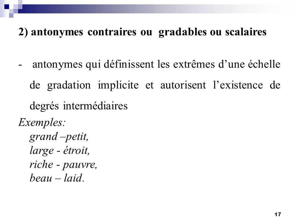 2) antonymes contraires ou gradables ou scalaires