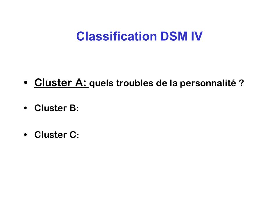 Classification DSM IV Cluster A: quels troubles de la personnalité