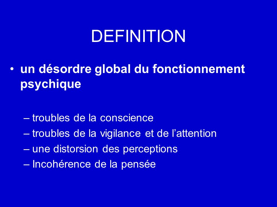 DEFINITION un désordre global du fonctionnement psychique