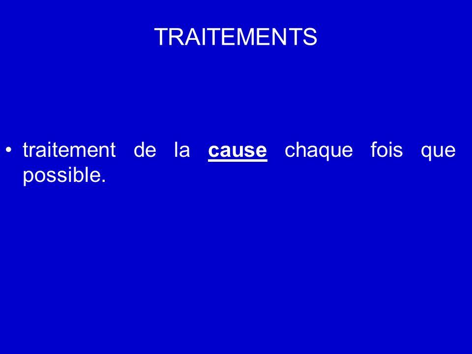 TRAITEMENTS traitement de la cause chaque fois que possible.