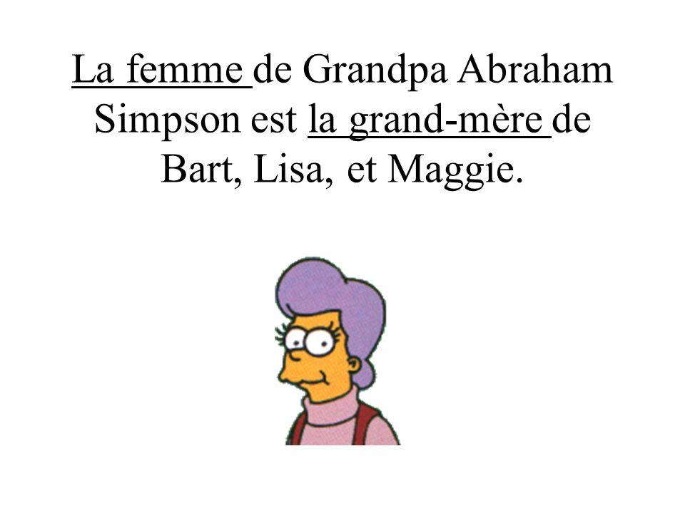 La femme de Grandpa Abraham Simpson est la grand-mère de Bart, Lisa, et Maggie.