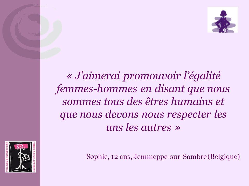 « J'aimerai promouvoir l'égalité femmes-hommes en disant que nous sommes tous des êtres humains et que nous devons nous respecter les uns les autres »
