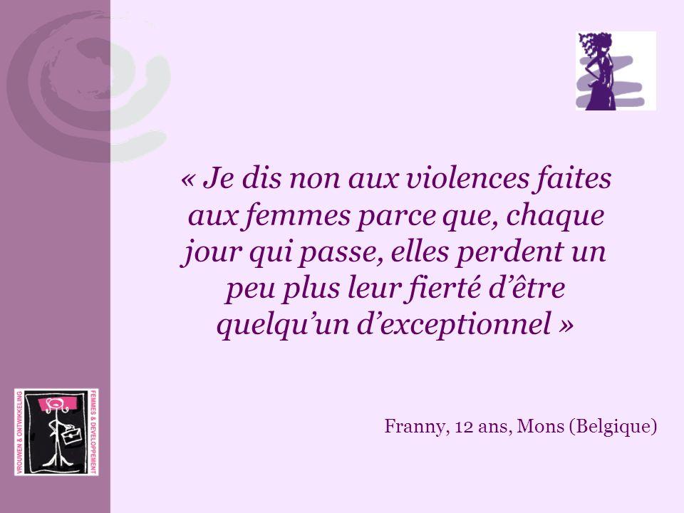 « Je dis non aux violences faites aux femmes parce que, chaque jour qui passe, elles perdent un peu plus leur fierté d'être quelqu'un d'exceptionnel »