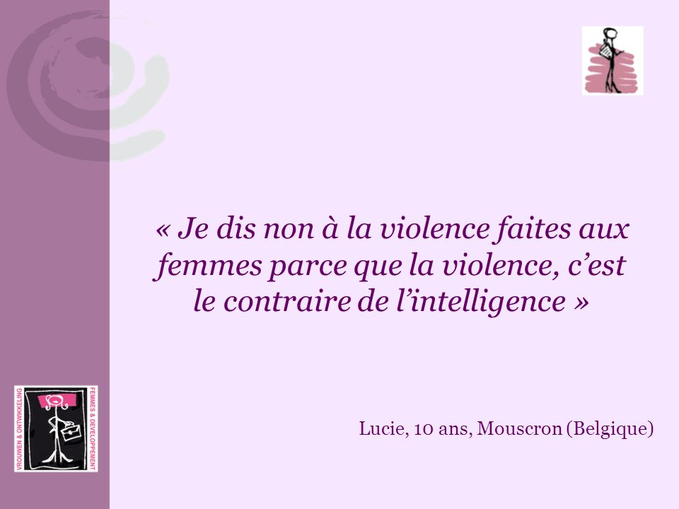 « Je dis non à la violence faites aux femmes parce que la violence, c'est le contraire de l'intelligence »