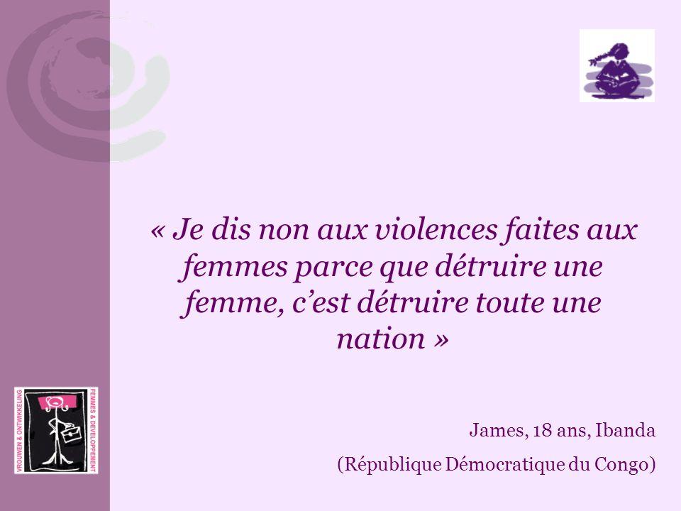 « Je dis non aux violences faites aux femmes parce que détruire une femme, c'est détruire toute une nation »