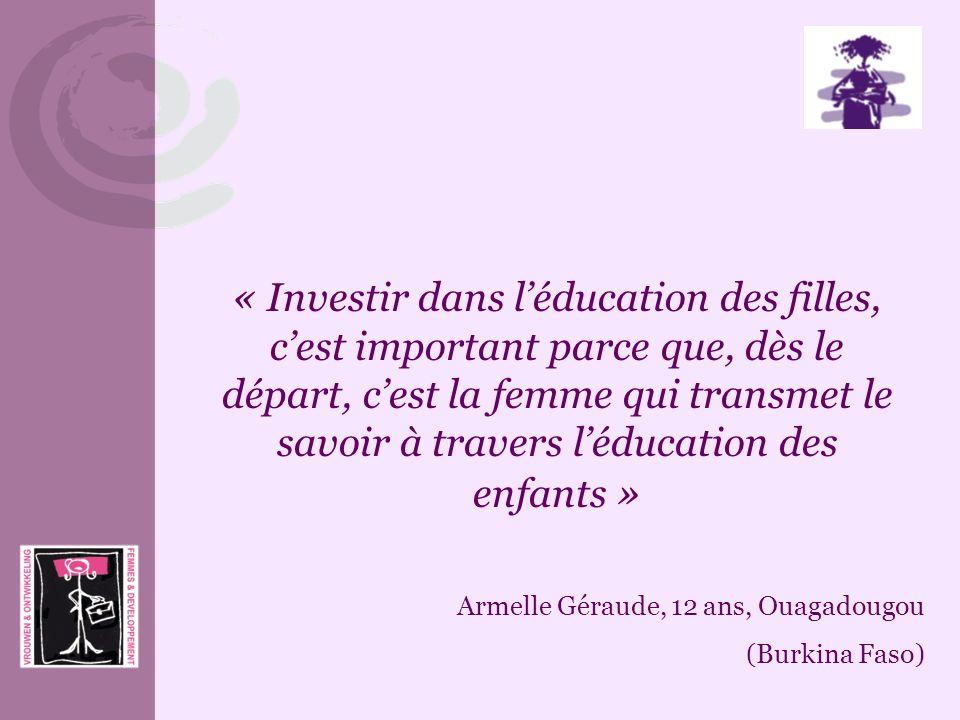 « Investir dans l'éducation des filles, c'est important parce que, dès le départ, c'est la femme qui transmet le savoir à travers l'éducation des enfants »